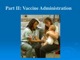 Part II: Vaccine Administration