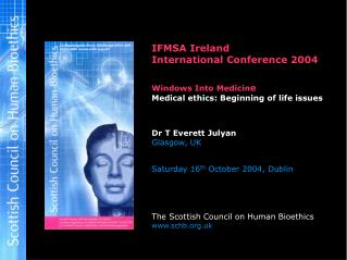 IFMSA Ireland International Conference 2004   Windows Into Medicine Medical ethics: Beginning of life issues    Dr T Eve
