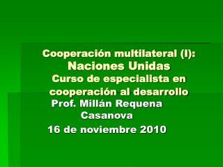 Cooperaci n multilateral I: Naciones Unidas Curso de especialista en cooperaci n al desarrollo