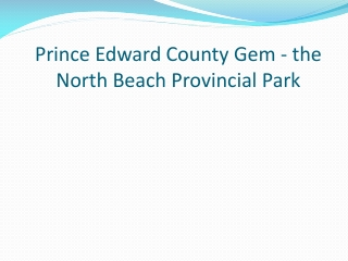 Prince Edward County Gem - the North Beach Provincial Park