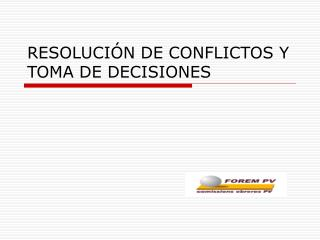 RESOLUCI N DE CONFLICTOS Y TOMA DE DECISIONES