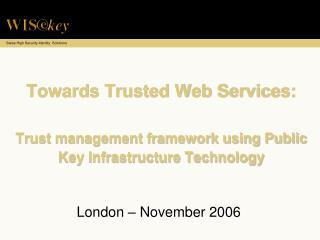 Towards Trusted Web Services:  Trust management framework using Public Key Infrastructure Technology