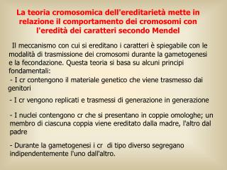 Il meccanismo con cui si ereditano i caratteri   spiegabile con le modalit  di trasmissione dei cromosomi durante la ga