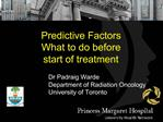 Predictive Factors What to do before  start of treatment