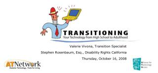 Valerie Vivona, Transition Specialist Stephen Rosenbaum, Esq., Disability Rights California Thursday, October 16, 2008