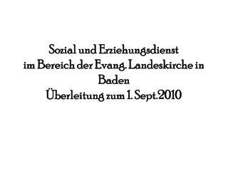 Sozial und Erziehungsdienst im Bereich der Evang. Landeskirche in Baden  berleitung zum 1. Sept.2010