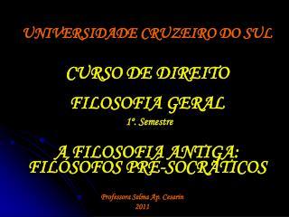 UNIVERSIDADE CRUZEIRO DO SUL    CURSO DE DIREITO   FILOSOFIA GERAL  1 . Semestre   A FILOSOFIA ANTIGA: FIL SOFOS PR -SOC