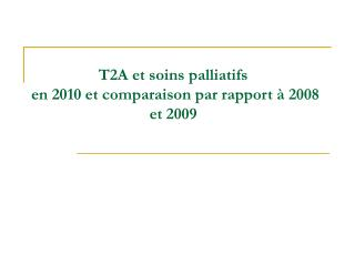 T2A et soins palliatifs  en 2010 et comparaison par rapport   2008 et 2009