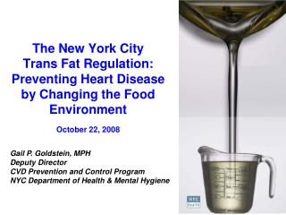 The New York City               Trans Fat Regulation: Preventing Heart Disease by Changing the Food Environment  October