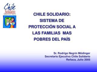 CHILE SOLIDARIO: SISTEMA DE PROTECCI N SOCIAL A LAS FAMILIAS  MAS  POBRES DEL PA S