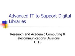 Advanced IT to Support Digital Libraries
