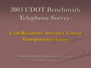 2003 UDOT Benchmark Telephone Survey:  Utah Residents  Attitudes Toward Transportation Issues