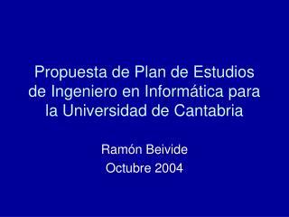 Propuesta de Plan de Estudios de Ingeniero en Inform tica para la Universidad de Cantabria