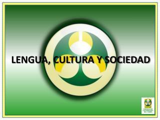 LENGUA, CULTURA Y SOCIEDAD