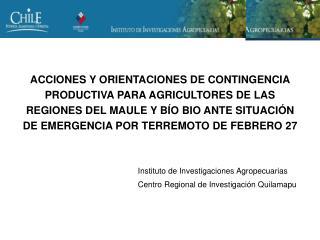 ACCIONES Y ORIENTACIONES DE CONTINGENCIA PRODUCTIVA PARA AGRICULTORES DE LAS REGIONES DEL MAULE Y B O BIO ANTE SITUACI N