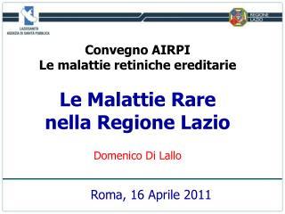 Convegno AIRPI  Le malattie retiniche ereditarie   Le Malattie Rare  nella Regione Lazio  Domenico Di Lallo