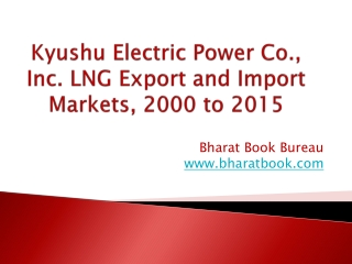 Kyushu Electric Power Co., Inc. LNG Export and Import Markets, 2000 to 2015