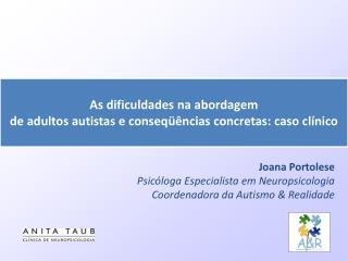 Joana Portolese Psic loga Especialista em Neuropsicologia Coordenadora da Autismo  Realidade