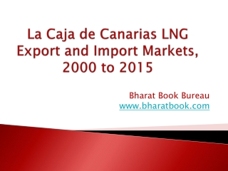 La Caja de Canarias LNG Export and Import Markets, 2000 to 2015