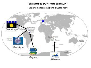 Les DOM ou DOM-ROM ou DROM D partements et R gions d Outre-Mer