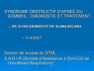 SYNDROME OBSTRUCTIF D APNEE DU SOMMEIL : DIAGNOSTIC ET TRAITEMENT  DR. ELYES GAHBICH ET DR. SLAMA BELAIBA  11