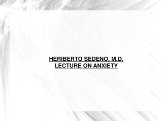 HERIBERTO SEDENO, M.D. LECTURE ON ANXIETY