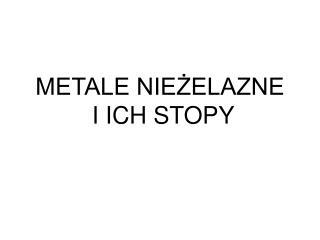 METALE NIEZELAZNE  I ICH STOPY