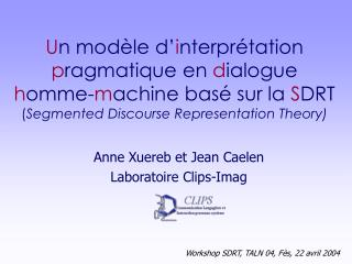 Un mod le d interpr tation pragmatique en dialogue homme-machine bas  sur la SDRT  Segmented Discourse Representation Th