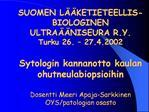 SUOMEN L  KETIETEELLIS-BIOLOGINEN ULTRA  NISEURA R.Y. Turku 26.   27.4.2002  Sytologin kannanotto kaulan ohutneulabiopsi