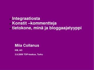 Integraatiosta   Konstit  kommentteja  tietokone, min  ja bloggaajatyyppi         Miia Collanus       KM, AO       3.9.2