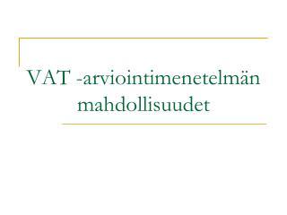 VAT -arviointimenetelm n mahdollisuudet