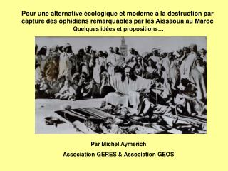 Pour une alternative  cologique et moderne   la destruction par capture des ophidiens remarquables par les A ssaoua au M