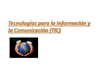 Tecnolog as para la Informaci n y la Comunicaci n TIC