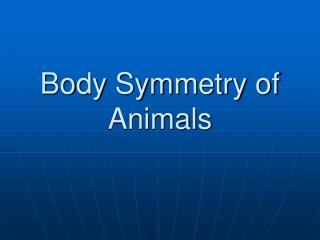 Body Symmetry of Animals