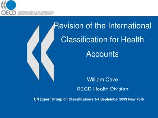 Revision of the International Classification for Health Accounts   William Cave  OECD Health Division