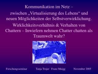 Kommunikation im Netz    zwischen  Virtualisierung des Lebens  und neuen M glichkeiten der Selbstverwirklichung.  Wirkli
