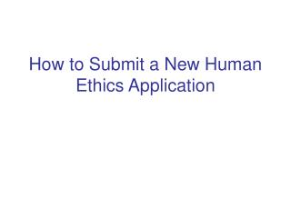 How to Submit a New Human Ethics Application