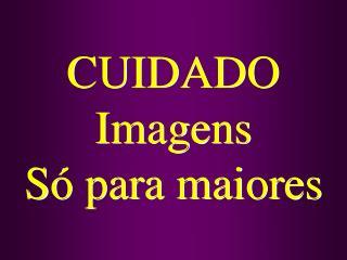 CUIDADO Imagens S  para maiores