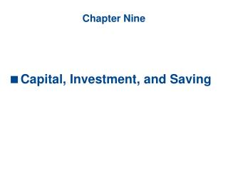 Chapter Nine    Capital, Investment, and Saving