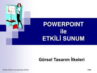 POWERPOINT ile ETKILI SUNUM