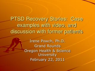 PTSD Recovery Stories:  Case examples with video, and discussion with former patients