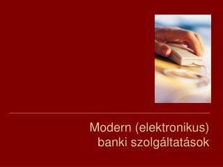 Modern elektronikus banki szolg ltat sok