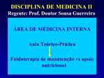 DISCIPLINA DE MEDICINA II Regente: Prof. Doutor Sousa Guerreiro