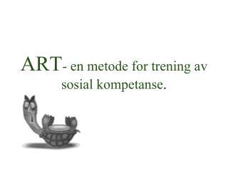 ART- en metode for trening av sosial kompetanse.