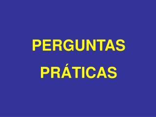 PERGUNTAS PR TICAS