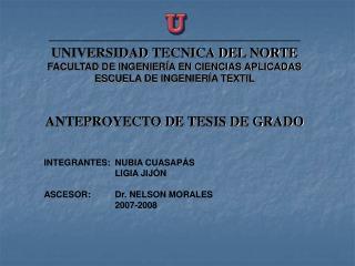 UNIVERSIDAD TECNICA DEL NORTE FACULTAD DE INGENIER A EN CIENCIAS APLICADAS ESCUELA DE INGENIER A TEXTIL   ANTEPROYECTO D