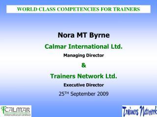 Nora MT Byrne Calmar International Ltd. Managing Director   Trainers Network Ltd. Executive Director 25TH September 2009