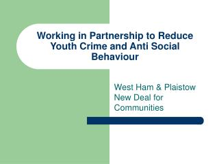 Working in Partnership to Reduce Youth Crime and Anti Social Behaviour