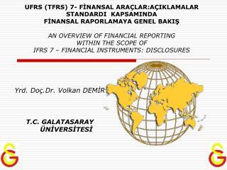 UFRS TFRS 7- FINANSAL ARA LAR:A IKLAMALAR STANDARDI  KAPSAMINDA  FINANSAL RAPORLAMAYA GENEL BAKIS  AN OVERVIEW OF FINANC