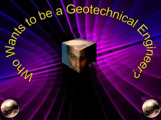 Who Wants to be a Geotechnical Engineer